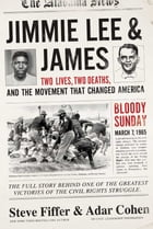 Jimmie Lee & James: Two Lives, Two Deaths, and the Movement that Changed America by Steve Fiffer