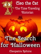 Cleo the Cat, the Time Traveling Historian #2: The Search for Halloween by Cleopatra Sphinx