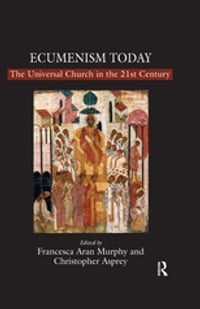 Ecumenism Today: The Universal Church in the 21st Century