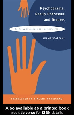 Book Psychodrama, Group Processes and Dreams: Archetypal Images of Individuation by Scategni, Wilma