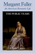 Margaret Fuller: An American Romantic Life by Charles Capper