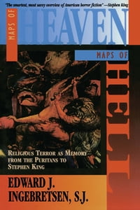 Maps of Heaven, Maps of Hell: Religious Terror as Memory from the Puritans to Stephen King…