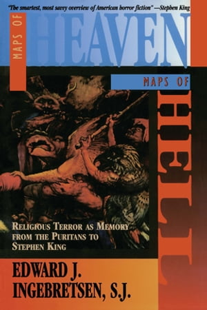 Maps of Heaven,  Maps of Hell: Religious Terror as Memory from the Puritans to Stephen King Religious Terror as Memory from the Puritans to Stephen Kin