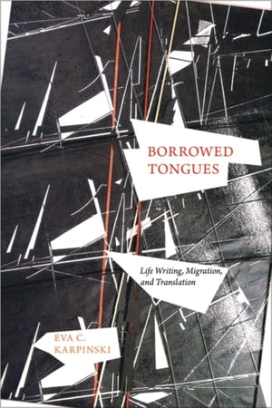 Borrowed Tongues Life Writing,  Migration,  and Translation