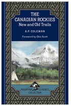 The Canadian Rockies: New and Old Trails (Mountain Classics Collection #1) by Arthur Philemon Coleman