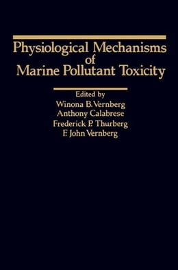 Book Physiological Mechanisms Of Marine Pollutant Toxicity by Vernberg, Winona