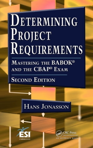 Determining Project Requirements,  Second Edition Mastering the BABOK� and the CBAP� Exam