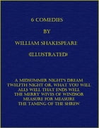 6 Comedies by Wiiliam Shakespeare (Illustrated) by William Shakespeare