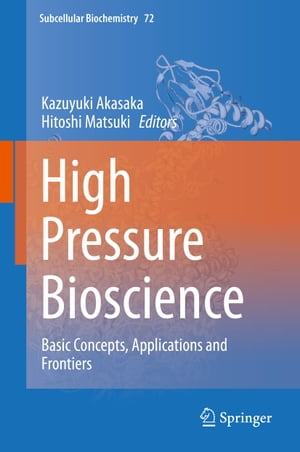 High Pressure Bioscience: Basic Concepts, Applications and Frontiers by Kazuyuki Akasaka