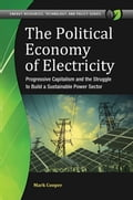 The Political Economy of Electricity: Progressive Capitalism and the Struggle to Build a Sustainable Power Sector 1522a4a7-e896-4628-bcf5-b68e13da8122