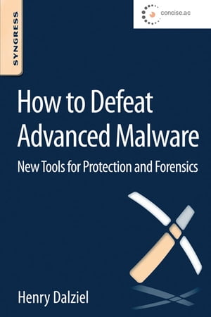 How to Defeat Advanced Malware New Tools for Protection and Forensics