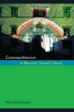 Book Cosmopolitanism in Mexican Visual Culture by María Fernández