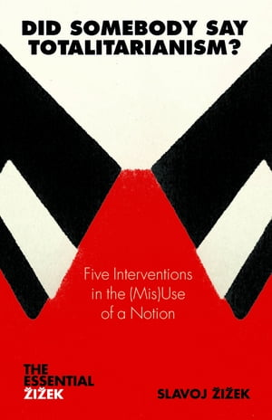 Did Somebody Say Totalitarianism? Five Interventions in the (Mis)Use of a Notion
