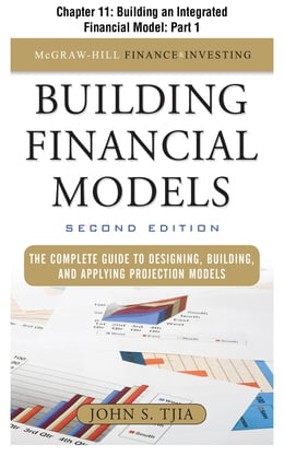 Book Building Financial Models, Chapter 11 - Building an Integrated Financial Model: Part 1 by John Tjia