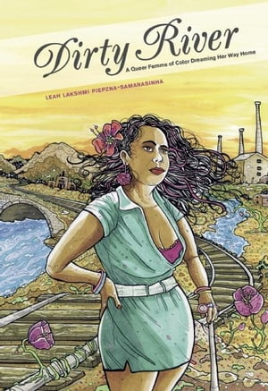 Dirty River A Queer Femme of Color Dreaming Her Way Home