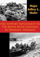 Fire Support Employment In The Rhine River Crossing At Remagen, Germany by Major Jeffrey L. Shafer