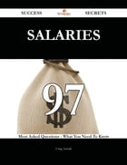 Salaries 97 Success Secrets - 97 Most Asked Questions On Salaries - What You Need To Know