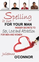 Spelling It Out for Your Man by Julieanne O'Connor