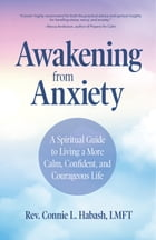 Awakening From Anxiety by Rev. Connie L. Habash, MA, LMFT