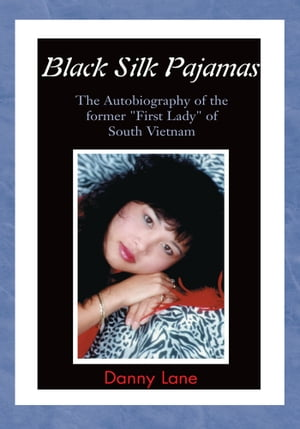 """Black Silk Pajamas: The Autobiography of the Former """"First Lady"""" of South Vietnam by Danny Lane"""