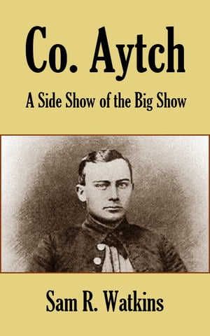 Co. Aytch A Side Show of the Big Show