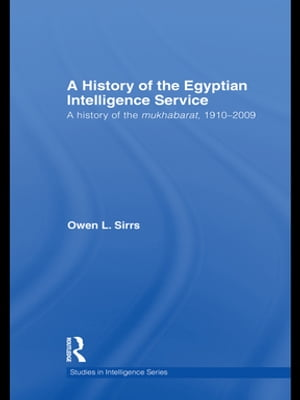 The Egyptian Intelligence Service A History of the Mukhabarat,  1910-2009