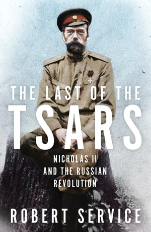 The Last of the Tsars Nicholas II and the Russian Revolution