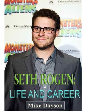 Seth Rogen: Life and Career by Mike Dayson