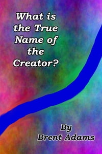 What is the True Name of the Creator?