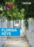Moon Florida Keys: Including Miami & the Everglades by Joshua Lawrence Kinser