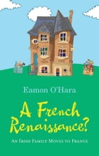 A French Renaissance?: An Irish Family Moves to France by Eamon O'Hara