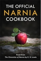 The Official Narnia Cookbook: Food from The Chronicles of Narnia by C. S. Lewis