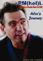 Losing a Loved One to HIV/PML: Alec's Journey by Lylo de Lange