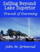 Sailing Beyond Lake Superior: Travels of Dursmirg by John M. Grimsrud