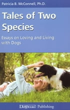 TALES OF TWO SPECIES: ESSAYS ON LOVING AND LIVING WITH DOGS by Patricia McConnell