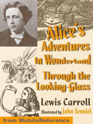 Alice's Adventures In Wonderland And Through The Looking Glass. Illustrated. (Mobi Classics)