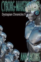 Cyborg-Maker's Mate: Dystopian Chronicles, #9 by Ann Jacobs