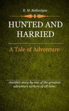 Hunted and Harried by Ballantyne, R. M.