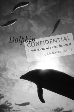 Dolphin Confidential Confessions of a Field Biologist