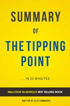 Summary of The Tipping Point: by Malcolm Gladwell , Includes Analysis by Elite Summaries