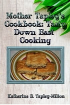 Mother Tapley's Cookbook: Tasty Down East Cooking by Katherine E. Tapley-Milton