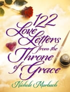 122 Love Letters from the Throne of Grace by Nichole Marbach