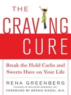 The Craving Cure : Break the Hold Carbs and Sweets Have on Your Life