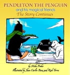 Pendleton The Penguin and His Magical Friends: The Story Continues by Mike Proko