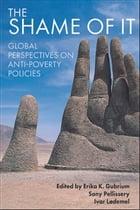 The shame of it: Global perspectives on anti-poverty policy