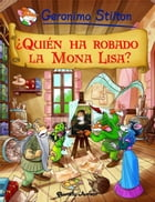 ¿Quién ha robado la Mona Lisa?: Cómic Geronimo Stilton 6 by Geronimo Stilton