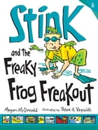 Stink and the Freaky Frog Freakout (Book #8) by Megan McDonald