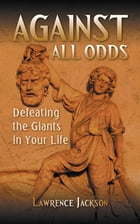Against All Odds: Defeating the Giants in Your Life by Lawrence Jackson