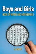 Boys and Girls Book of Names and Wordsearch by A. White