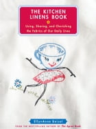 The Kitchen Linens Book: Using, Sharing, and Cherishing the Fabrics of Our Daily Lives by EllynAnne Geisel